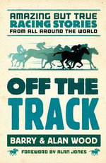 Off the Track : Amazing But True Racing Stories from All Around the World - Barry Wood