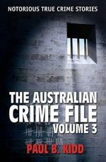 Australian Crime File  : Volume 3 - Paul B. Kidd