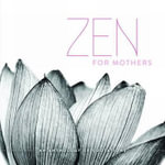 Zen for Mothers - Five Mile Press The