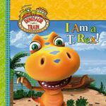 Dinosaur Train 8x8 Storybook : I Am a T-Rex! - The Five Mile Press
