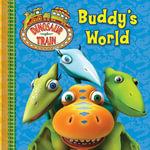 Dinosaur Train Board Book - Buddy's World - The Five Mile Press