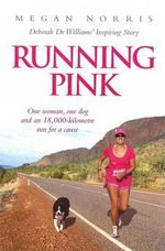 Running Pink : The Deborah De Williams Story - Megan Norris