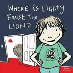 Where is Lighty Faust the Lion? - Anna Hymas