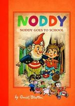 Noddy Goes to School : Noddy Classic - Enid Blyton