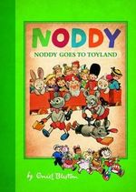 Noddy Goes to Toyland : Noddy Classic - Enid Blyton