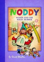 Noddy's Magic Rubber : Noddy Classic - Enid Blyton