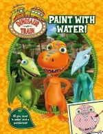 Dinosaur Train Paint with Water : All you need is water and a paintbrush! - The Five Mile Press