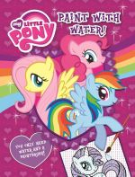 My Little Pony : Paint with Water! : You Only Need Water and a Paintbrush! - The Five Mile Press