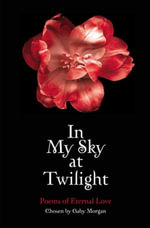 In My Sky at Twilight : Poems of Eternal Love - Gaby Morgan