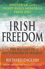 Irish Freedom : The History of Nationalism in Ireland - Richard English