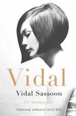 Vidal : The Autobiography - Vidal Sassoon