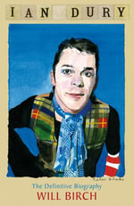 Ian Dury : The Definitive Biography - Will Birch