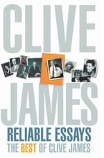 Reliable Essays : The Best of Clive James - Clive James