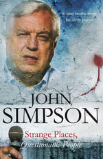 Strange Places, Questionable People : Updated With a New Chapter on Kosovo - John Simpson