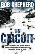 The Circuit : An Ex-SAS Soldier - A Secretive Industry - The War on Terror - A True Story - Bob Shepherd