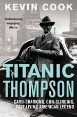 Titanic Thompson : The Man Who Bet on Everything - Kevin Cook