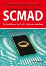 SCMAD : Sun Certified Mobile Application Developer CX-310-110 Exam Certification Exam Preparation Course in a Book for Passing the SCMAD Exam - The How - William Manning