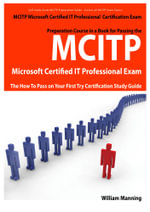 MCITP Microsoft Certified IT Professional Certification Exam Preparation Course in a Book for Passing the MCITP Microsoft Certified IT Professional Ex - William Manning