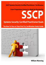 Sscp Systems Security Certified Certification Exam Preparation Course in a Book for Passing the Sscp Systems Security Certified Exam - The How to Pass - William Manning