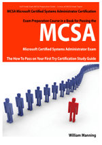 McSa Microsoft Certified Systems Administrator Exam Preparation Course in a Book for Passing the McSa Systems Security Certified Exam - The How to Pas - William Manning