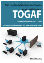 TOGAF 9 Foundation Part 2 Exam Preparation Course in a Book for Passing the TOGAF 9 Foundation Part 2 Certified Exam - The How To Pass on Your First T - William Manning