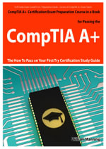 Comptia A+ Exam Preparation Course in a Book for Passing the Comptia A+ Certified Exam - The How to Pass on Your First Try Certification Study Guide - William Manning