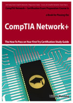 Comptia Network+ Exam Preparation Course in a Book for Passing the Comptia Network+ Certified Exam - The How to Pass on Your First Try Certification S - William Manning