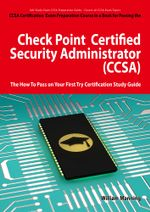 Check Point Certified Security Administrator (CCSA) Certification Exam Preparation Course in a Book for Passing the Check Point Certified Security Adm - William Manning
