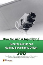How to Land a Top-Paying Security Guards and Gaming Surveillance Officer Job : Your Complete Guide to Opportunities, Resumes and Cover Letters, Intervi - Brad Andrews