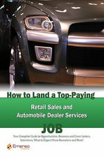 How to Land a Top-Paying Retail Sales and Automobile Dealer Services Job : Your Complete Guide to Opportunities, Resumes and Cover Letters, Interviews, - Brad Andrews