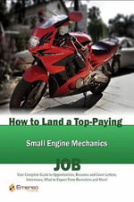 How to Land a Top-Paying Small Engine Mechanics Job : Your Complete Guide to Opportunities, Resumes and Cover Letters, Interviews, Salaries, Promotions - Brad Andrews