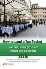 How to Land a Top-Paying Food and Beverage Service Waiters and Bartenders Job : Your Complete Guide to Opportunities, Resumes and Cover Letters, Interv - Brad Andrews