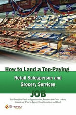 How to Land a Top-Paying Retail Salesperson and Grocery Services Job : Your Complete Guide to Opportunities, Resumes and Cover Letters, Interviews, Sal - Brad Andrews