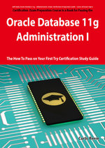 Oracle Database 11g - Administration I Exam Preparation Course in a Book for Passing the 1z0-052 Oracle Database 11g - Administration I Exam - The How - Curtis Reese