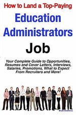 How to Land a Top-Paying Education Administrators Job : Your Complete Guide to Opportunities, Resumes and Cover Letters, Interviews, Salaries, Promotio - Brad Andrews