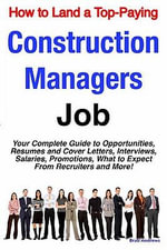 How to Land a Top-Paying Construction Managers Job : Your Complete Guide to Opportunities, Resumes and Cover Letters, Interviews, Salaries, Promotions, - Brad Andrews
