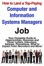 How to Land a Top-Paying Computer and Information Systems Managers Job : Your Complete Guide to Opportunities, Resumes and Cover Letters, Interviews, S - Brad Andrews