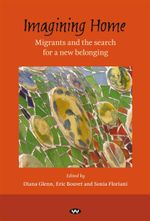 Imagining Home : Migrants and the Search for a New Belonging - Diana Glenn