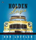 Holden Days : From the Original 48-215 'FX' to the 1966 HR - Don Loffler