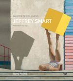Master of Stillness : Jeffrey Smart Paintings 1940-2011 - Barry Pearce