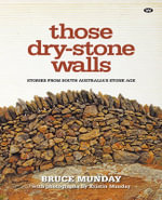 Those Dry-stone Walls : Stories from South Australia's Stone Age - Bruce Munday