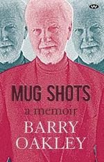 Mug Shots : A Memoir - Barry Oakley