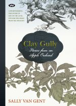 Clay Gully : Stories from an Apple Orchard - Sally van Gent