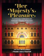 Her Majesty's Pleasure : A Centenary Celebration for Adelaide's Theatre of the Stars - Frank Van Straten