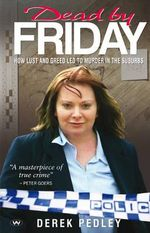 Dead by Friday : How Lust and Greed Led to Murder in the Suburbs - Derek Pedley
