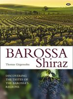 Barossa Shiraz : Discovering the Tastes of the Barossa's Regions - Thomas Girgensohn