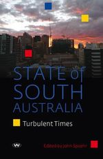 State of South Australia : Turbulent times - John Spoehr