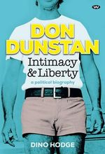 Don Dunstan: Intimacy and Liberty : A political biography - Dino Hodge