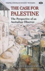 The Case for Palestine : The Perspective of an Australian Observer - Paul Heywood-Smith