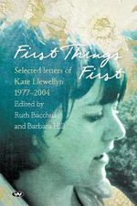 First Things First : Selected Letters of Kate Llewellyn 1977-2004